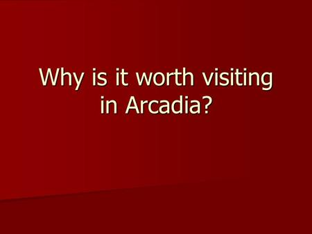 Why is it worth visiting in Arcadia?. What is that-Arcadia? Is one of the regional units of Greece. It is part of the administrative region of Peloponnese.