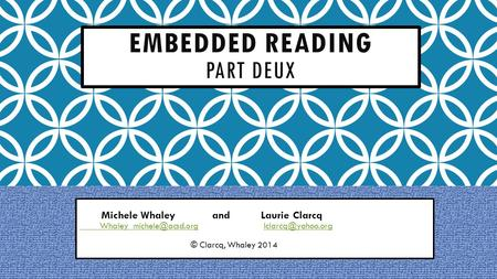 EMBEDDED READING PART DEUX Michele Whaley and Laurie Clarcq  © Clarcq,