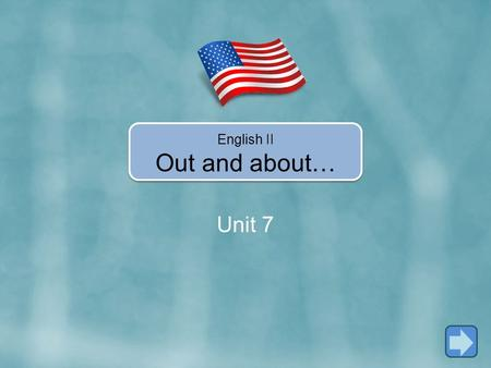 Unit 7 English II Out and about…. In Unit 7, you're going to learn how to… Use the present continuous. Use expressions like That's great! and That's too.