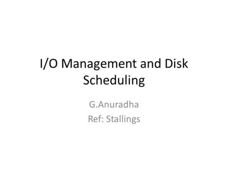 I/O Management and Disk Scheduling G.Anuradha Ref: Stallings.