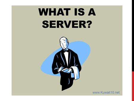 WHAT IS A SERVER? www.Kuwait10.net. WHAT IS A SERVER? A COMPUTER (HARDWARE)? A PROGRAM (SOFTWARE)? OR.