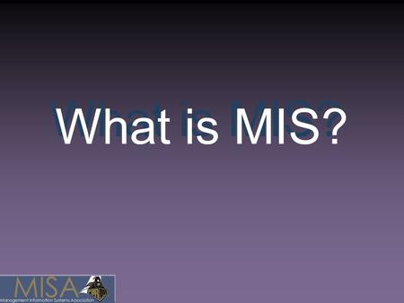 What is MIS?. The Future of Business is Technology.