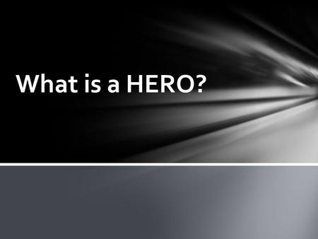 What is a HERO?. Anglo-Saxon war society was based on an ancient Viking heroic code. This code implied a set of values which stressed on the valor of.