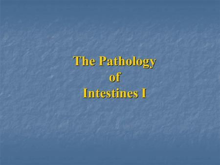 The Pathology of Intestines I. Developmental anomalies Atresia (bowel): complete failure of development of the intestinal lumen (imperforate anus) Atresia.