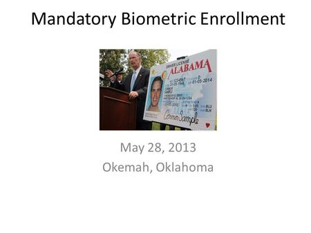 May 28, 2013 Okemah, Oklahoma Mandatory Biometric Enrollment.