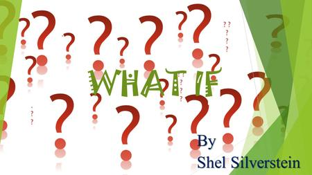 WHAT IF By Shel Silverstein. About The Poet  Sheldon Allan Shel Silverstein (September 25, 1930 – May 8/9, 1999), was an American poet, singer- songwriter,