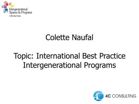Colette Naufal Topic: International Best Practice Intergenerational Programs.