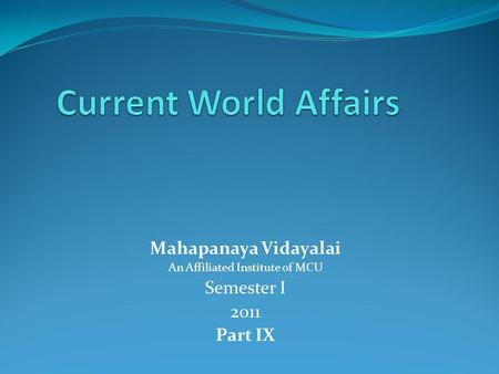 Mahapanaya Vidayalai An Affiliated Institute of MCU Semester I 2011 Part IX.