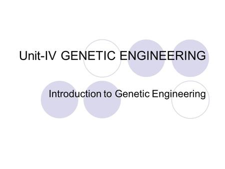 Unit-IV GENETIC ENGINEERING Introduction to Genetic Engineering.
