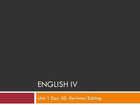 ENGLISH IV Unit 1 Day 20- Revision/Editing. It's Wednesday! Do-now: Independent and Dependent Clauses Review: Put into your notes if you think you need.