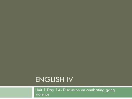 ENGLISH IV Unit 1 Day 14- Discussion on combating gang violence.