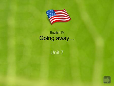 "English IV Going away… Unit 7. Use infinitives to give reasons. Use "" IT "" in sentences like "" It's easy to do"". Talk about vacations and getting ready."