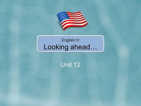 Unit 12 English IV Looking ahead…. In Unit 12, you're going to learn how to… Use will, may and might to talk about future. Use if and when and the present.