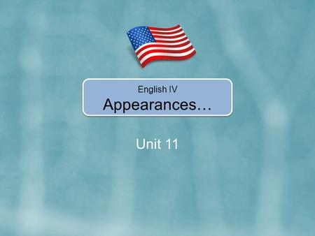 Unit 11 English IV Appearances…. In Unit 11, you're going to learn how to… Use have/has and have got/has got to describe people. Use phrases with verb-ing.