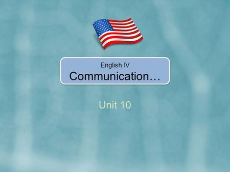 Unit 10 English IV Communication…. In Unit 10, you're going to learn how to… Make comparative and superlative sentences with adjectives. Use more and.