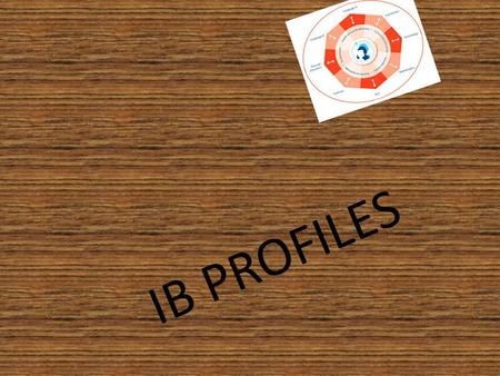 IB PROFILES. not afraid to speak or ask questions confident but not selfish listen to others be open to other people / open minded respectful being link.