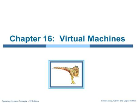 Silberschatz, Galvin and Gagne ©2013 Operating System Concepts – 9 th Edition Chapter 16: Virtual Machines.