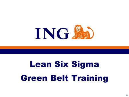 A Lean Six Sigma Green Belt Training. ING Business School Ref Intro-1a Workshop Goals This Workshop will help you learn to: Implement a systematic approach.