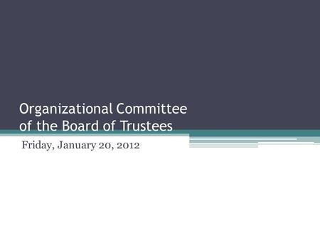Organizational Committee of the Board of Trustees Friday, January 20, 2012.