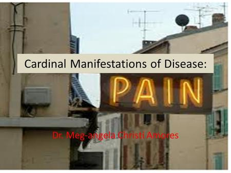 Cardinal Manifestations of Disease: Dr. Meg-angela Christi Amores.