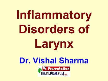 Inflammatory Disorders of Larynx Dr. Vishal Sharma.