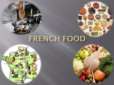 France attaches a great importance to the gastronomy which is a part of our culture. Indeed for French people it's a cult, a tradition and famous chefs.