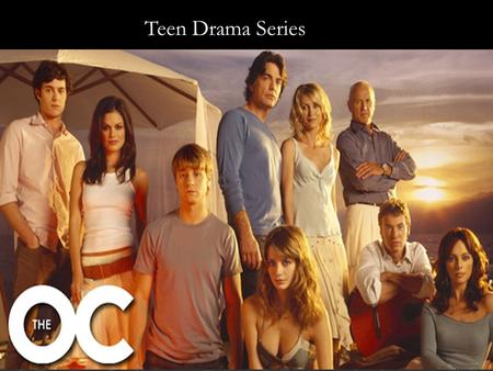 Teen Drama Series. The O.C is a teen drama show that is about a boy named Ryan, from the poor part of town and is already starting to be involved in the.