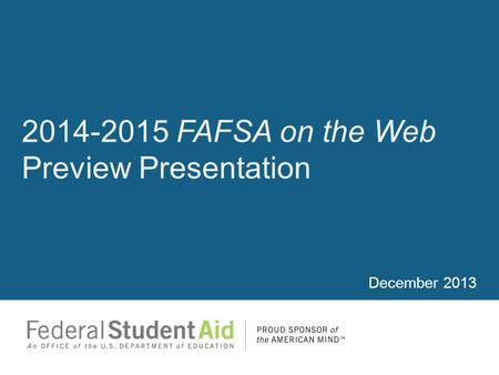2014-2015 FAFSA on the Web Preview Presentation December 2013.