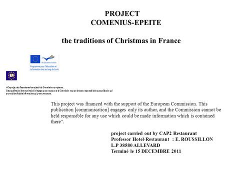 PROJECT COMENIUS-EPEITE the traditions of Christmas in France project carried out by CAP2 Restaurant Professor Hotel-Restaurant : E. ROUSSILLON L.P 38580.