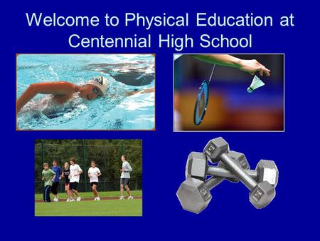 Welcome to Physical Education at Centennial High School.