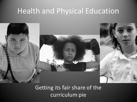 Health and Physical Education Getting its fair share of the curriculum pie.