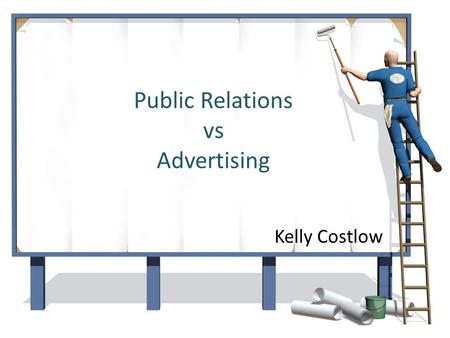 "Public Relations vs Advertising Kelly Costlow. ""Where every effort to break through the clutter, causes more clutter."" (Persuaders, 2004)"
