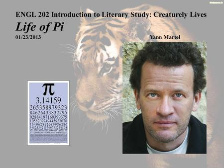 ENGL 202 Introduction to Literary Study: Creaturely Lives Life of Pi 01/23/2013Yann Martel.