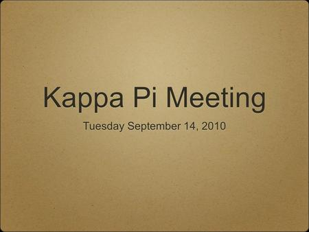 Kappa Pi Meeting Tuesday September 14, 2010. Semester Plans Meetings every other Tuesday at 7:30pm Volunteering and Fundraising Events at the Artery Museum.