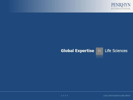 Global Expertise in Life Sciences 2 0 0 9 LOCAL KNOWLEDGE GLOBAL REACH.