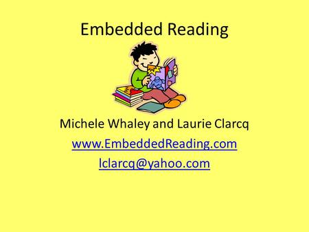 Embedded Reading Michele Whaley and Laurie Clarcq