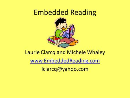 Embedded Reading Laurie Clarcq and Michele Whaley