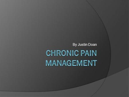 "By Justin Doan. Introduction  Chronic pain is a worldwide problem that effects almost ""46.5%"" (Breen) worlds population, and costs about ""$560 to 630."