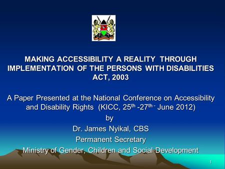 MAKING ACCESSIBILITY A REALITY THROUGH IMPLEMENTATION OF THE PERSONS WITH DISABILITIES ACT, 2003 A Paper Presented at the National Conference on Accessibility.
