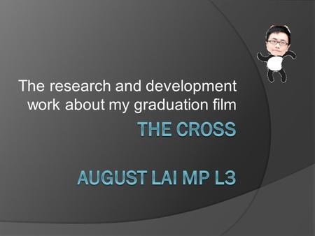 The research and development work about my graduation film.