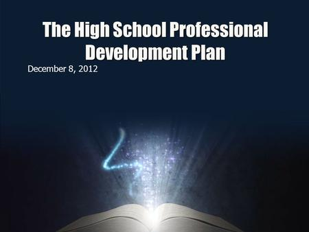 The High School Professional Development Plan December 8, 2012.