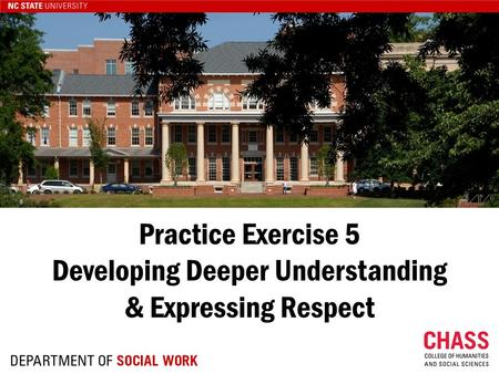 Practice Exercise 5 Developing Deeper Understanding & Expressing Respect.