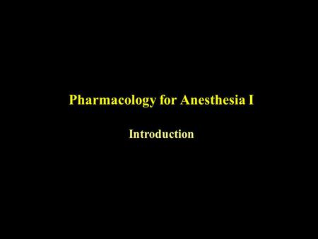 Pharmacology for Anesthesia I Introduction. What is a Drug?