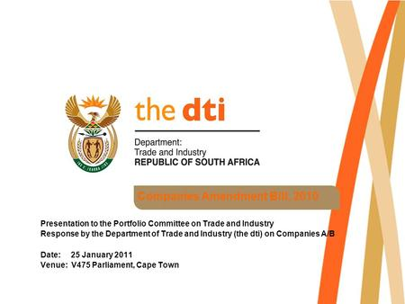 Companies Amendment Bill, 2010 Presentation to the Portfolio Committee on Trade and Industry Response by the Department of Trade and Industry (the dti)