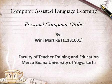 Computer Assisted Language Learning Personal Computer Globe By: Wini Martika (11131001) Faculty of Teacher Training and Education Mercu Buana University.