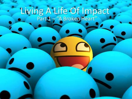 "Living A Life Of Impact Part 1 – ""A Broken Heart""."
