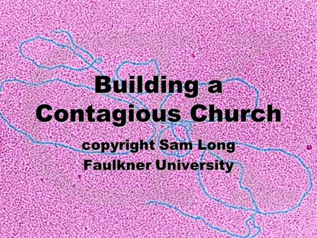Building a Contagious Church copyright Sam Long Faulkner University.