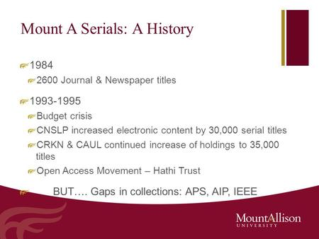 Mount A Serials: A History 1984 2600 Journal & Newspaper titles 1993-1995 Budget crisis CNSLP increased electronic content by 30,000 serial titles CRKN.