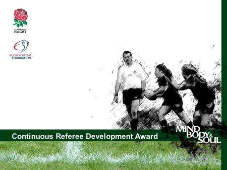 Continuous Referee Development Award Club Welfare Officer Workshop Continuous Referee Development Award.