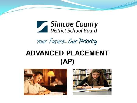 ADVANCED PLACEMENT (AP). WHAT IS AP? AP allows motivated high school students to take university-level courses while still in high school 34 courses.